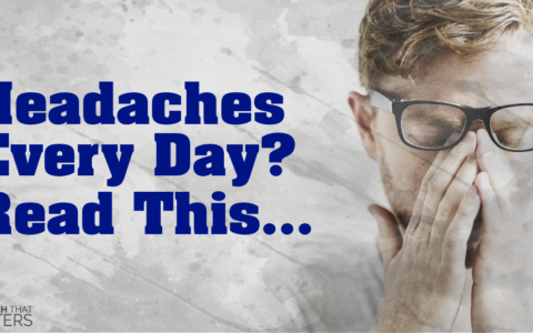Headaches Every Day? Read This…